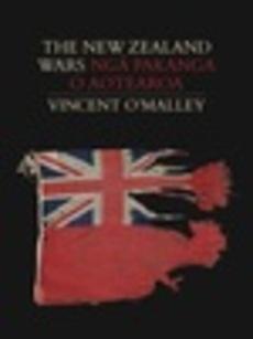 The New Zealand Wars = Nga Pakanga o Aotearoa
