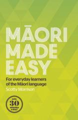 Māori made easy : for everyday learners of the Māori language / Scotty Morrison.