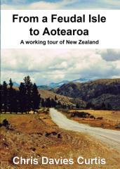 From a feudal isle to Aotearoa : a working tour of New Zealand / by Chris Davies Curtis.