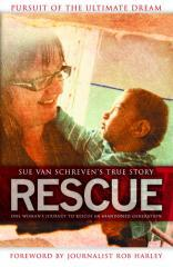 Rescue : pursuit of the ultimate dream / Sue van Schreven ; foreword by Rob Harley.