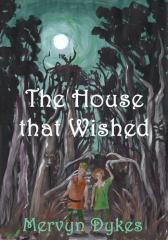 The house that wished / by Mervyn Dykes.