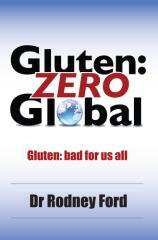 Gluten, zero global : gluten, bad for us all : the evidence for a gluten free planet / Dr Rodney Ford, MD MBBS FRACP.