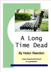 A long time dead : a story inspired by the search for a grandfather / Helen Reardon.