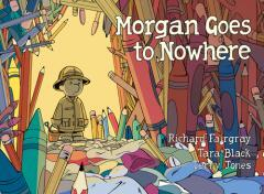 Morgan goes to Nowhere / written by Richard Fairgray, Tara Black & Terry Jones ; illustrated by Richard Fairgray ; colours by Tara Black.