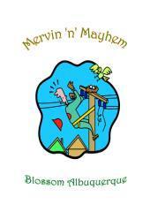 Mervin 'n' mayhem / Blossom Albuquerque.