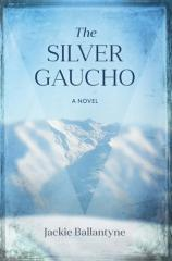 The silver gaucho : a novel / Jackie Ballantyne.