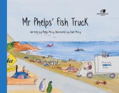 Mr Phelps' fish truck / written by Phillip Percy ; illustrated by Dale Percy.