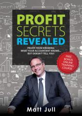 Profit secrets revealed : profit from knowing what your accountant knows... but doesn't tell you / Matt Jull.