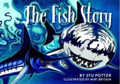 The fish story / by Stu Potter ; illustrated by Miri Britain.