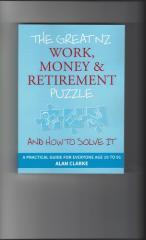 The great NZ work, money & retirement puzzle : and how to solve it / Alan Clarke.