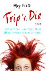 Trip 'n die : two left feet-two right shoes (may contain traces of nuts / Meg Frith.