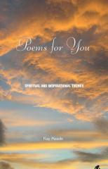 Poems for you : spiritual and inspirational themes / Kay Meade ; compiled by Peter Ashley.