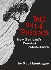 Tree on the precipice : New Zealand's coastal pohutukawa / by Paul Montague.