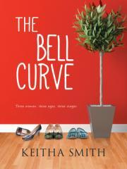 The bell curve : three women, three ages, three stages / Keitha Smith.