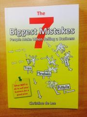 The seven biggest mistakes people make when selling a business : what not to do to sell your business for a good price / Christine de Lee.
