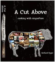 A cut above : cooking with AngusPure / recipes and styling, Gerhard Egger ; production and editing, Gerhard Egger and Henrietta Egger.