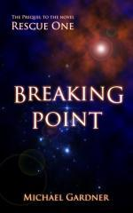 Breaking point : the prequel to the novel Rescue one / Michael Gardner.