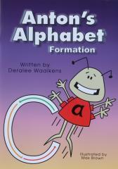 Anton's alphabet formation / written by Deralee Waalkens ; illustrated by Max Brown.