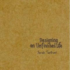 Designing an unfinished life / Sarah Tantrum.