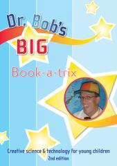 Dr. Bob's big book-a-trix : creative science & technology for young children.