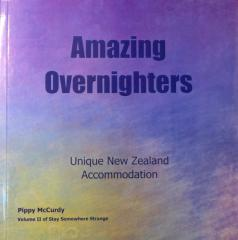 Amazing overnighters : unique New Zealand accommodation / Pippy McCurdy.