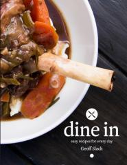 Dine in : easy recipes for every day / Geoff Slack.