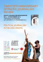 Twentieth anniversary of Pacific journalism review : Political journalism in the Asia-Pacific / edited by David Robie.