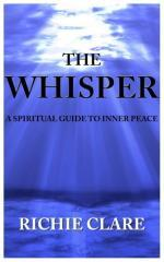 The whisper : a spiritual guide to inner peace / Richie Clare.