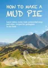 How to make a mud pie : layer cakes, rocky road, primordial soup and other recipes for geologists in the field.