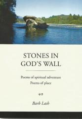 Stones in God's wall : poems of spiritual adventure, poems of place / Barb Lash.