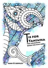 T is for Taniwha : the colouring book for Kiwi kids / Ann K. Addley.