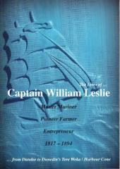 The lives of ... Captain William Leslie, master mariner, pioneer farmer, entrepreneur 1817-1894 : ... from Dundee to Dunedin's Tere Weka/Harbour Cone / [William Leslie Coppin].