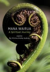 Mana wairua : a spiritual journey / poetry by Kitrina Aroha Aubrey.
