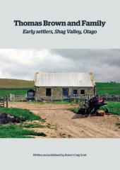 Thomas Brown and Helen Scott and their family : 19th and early 20th centuries from Lesmahagow, Scotland early settlers Shag Valley, Palmerston, Otago / written and published by Robert Craig Scott.