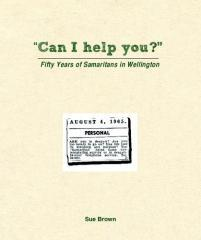 """Can I help you?"" : fifty years of Samaritans in Wellington / Sue Brown."