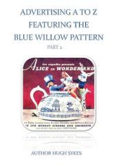 Advertising A to Z featuring the blue Willow pattern. Part 2 / Hugh Sykes.