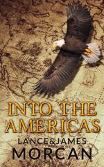 Into the Americas : (a novel based on a true story) / Lance & James Morcan.
