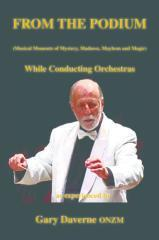 From the podium : (musical moments of mystery, madness, mayhem and magic) : while conducting orchestras / as experienced by Gary Daverne ONZM.