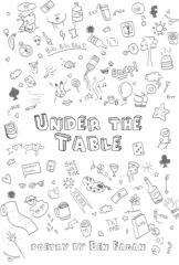 Under the table / poetry by Ben Fagan.