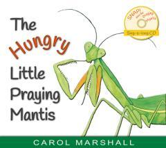 The hungry little praying mantis / by Carol Marshall.