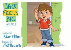 Jack feels big. Volume 1 / written by Adam Millen ; illustrated by Matt Haworth.
