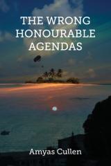 The wrong honourable agendas / Amyas Cullen.