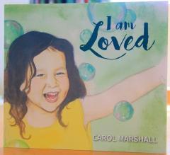 I am loved / by Carol Marshall.