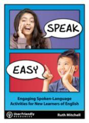 Speak easy : engaging spoken-language activities for new learners of English / Ruth Mitchell.