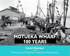 Motueka wharf, 100 years / Carol Dawber ; with Motueka and Districts Historical Association.
