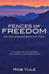 Fences of freedom : the ten commandments for today / Rob Yule.