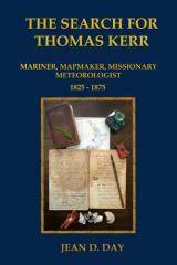 The search for Thomas Kerr : mariner, mapmaker, missionary, meteorologist, 1825-1875 / Jean D. Day.