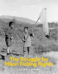 The struggle for Māori fishing rights : te ika a Māori / Brian Bargh.
