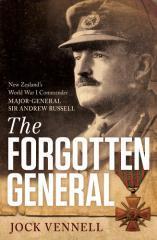 The forgotten general : New Zealand's World War I commander, Major-General Sir Andrew Russell / Jock Vennell.
