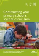 Constructing your primary school's science curriculum : confident, connected, lifelong learners : what's science got to do with it? / Ally Bull, Chris Joyce & Rosemary Hipkins, New Zealand Council for Educational Research.